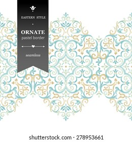 Vector ornate seamless border in Eastern style. Gorgeous element for design, place for text. Ornamental vintage pattern for wedding invitations, birthday and greeting cards. Traditional pastel decor.