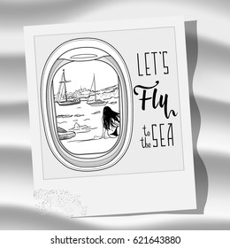 Vector outline picture of the airplane window with view of yachts in the sea, mountains and girl sitting on the beach and motivation phrase 'Lets fly to the sea' on a polaroid frame lying on the sand