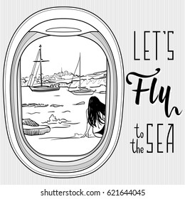 Vector outline picture of the airplane window with view of yachts in the sea, mountains and girl sitting on the beach and motivation phrase 'Lets fly to the sea'