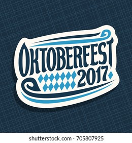 Vector poster for beer festival Oktoberfest: decorative handwritten font for text oktoberfest 2017, hand lettering typography sign, calligraphy type for october fest logo on blue geometric background.