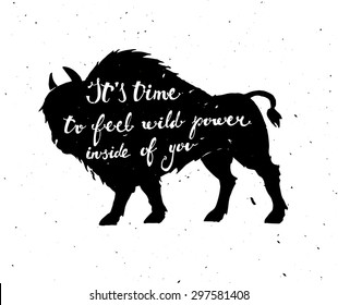 Vector poster with a bison. It's time to feel wild power inside of you. Drawn by hand with a text lettering.