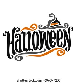 Vector poster for Halloween: decorative handwritten font for word halloween, hand lettering title text, calligraphy typeface for logo with vintage hat on white, Invitation to holiday party.