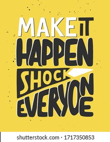 Vector poster with hand drawn unique lettering element for wall art, decoration, t-shirt prints. Make it happen, shock everyone. Sport motivational quote, handwritten typography on yellow background.