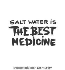 Vector poster with hand lettering  Salt water is the best medicine. Hand Drawn lettering card.
