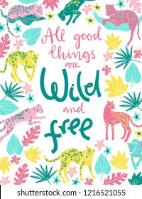 Vector poster with jaguars, tropic plants and hand letterin quote. All good things are wild and free. Going, staying, sleeping, jumping. Tropic wild animals and plants in folk naive style.
