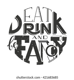 Vector poster lettering inscription  Eat drink and be fancy. Typographic composition in a circle. Vector illustration EPS 10