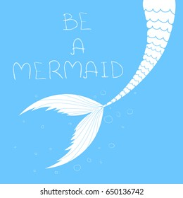 "Vector poster with mermaid tail and ""Be  a mermaid"" doodle hand drawn style inscription. Sea and ocean travel lettering."