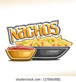 Vector poster for Mexican Nachos, corn chips with slice of hot jalapeno and chili in dish, bowl with tomato ketchup, original lettering for word nachos, logo for menu of restaurant of mexican cuisine.