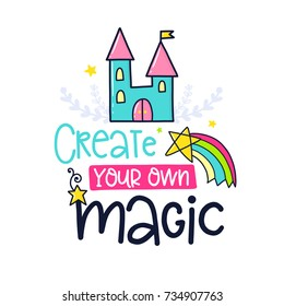 Vector poster with phrase, castle, rainbow, stars and decor elements. Typography card, color image. Create your own magic. Design for t-shirt and prints.