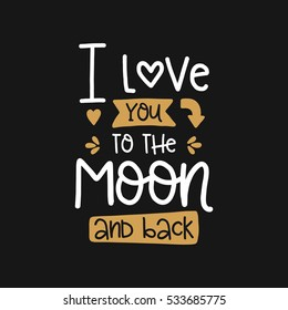 Vector poster with phrase and decor elements. Typography card, image with lettering. Design for t-shirt and prints. Romantic text. I love you to the moon and back.