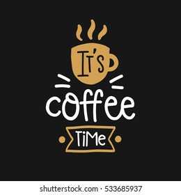Vector poster with phrase decor elements. Typography card, image with lettering. Design for t-shirt and prints. It's coffee time.