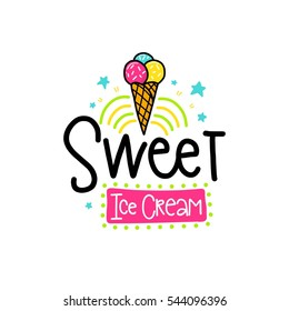 Vector poster with phrase and decor elements. Typography card, color image. Sweet ice cream. Design for t-shirt and prints.