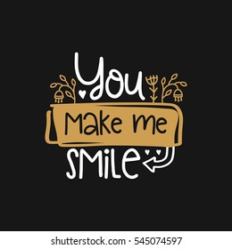 Vector poster with phrase and decor elements. Typography card, image with lettering. Design for t-shirt and prints. Romantic text. You make me smile.