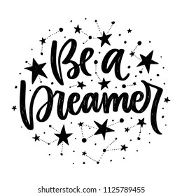 Vector poster with phrase and stars. Typography card, image with lettering. Black quote and different constellations. Design for t-shirt and prints. Be a dreamer.
