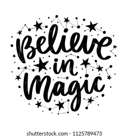 Vector poster with phrase and stars. Typography card, image with lettering. Black quote and different constellations. Design for t-shirt and prints. Believe in magic.