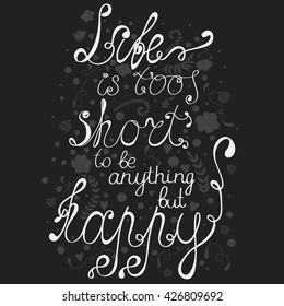 Life Is Too Short To Be Anything Happy Images Stock Photos