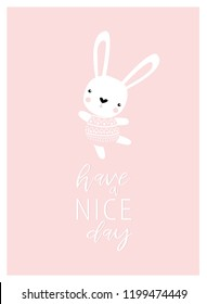 """Vector poster with a rabbit """"have a nice day."""" Bunny is dancing. Pink cartoon bunny. Bunny girl."""