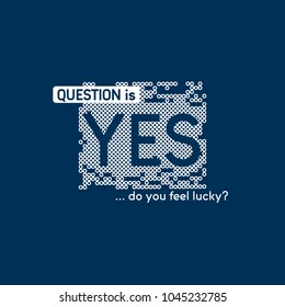 """Vector print for female t-shirt. Design for screen-printing press, two colour print. Stylized word """"Question is do you fell lucky? Yes"""". For textile clothes in fashion luxury design."""