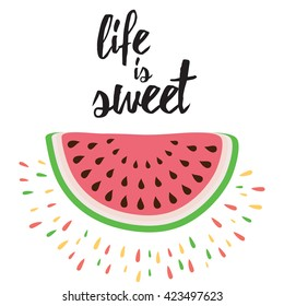 Vector print with watermelon and hand writing quote 'Life is sweet'. Positive printable sign. Bright print. Creative trendy art poster about summer, love and watermelon.