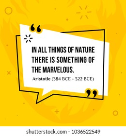 Vector quotation. In all things of nature there is something of the marvelous. Aristotle (384 BCE - 322 BCE)
