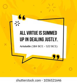 Vector quotation. All virtue is summed up in dealing justly. Aristotle (384 BCE - 322 BCE)