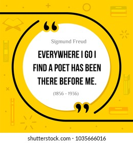 Vector quotation. Everywhere I go I find a poet has been there before me. Sigmund Freud (1856 - 1936)