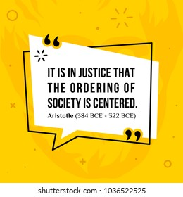 Vector quotation. It is in justice that the ordering of society is centered. Aristotle (384 BCE - 322 BCE)