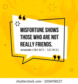 Vector quotation. Misfortune shows those who are not really friends. Aristotle (384 BCE - 322 BCE)