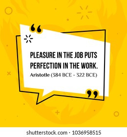 Vector quotation.  Pleasure in the job puts perfection in the work. Aristotle (384 BCE - 322 BCE)