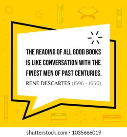 Vector quotation. The reading of all good books is like conversation with the finest men of past centuries. Rene Descartes (1596 - 1650)