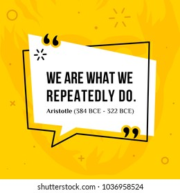 Vector quotation. We are what we repeatedly do. Aristotle (384 BCE - 322 BCE)