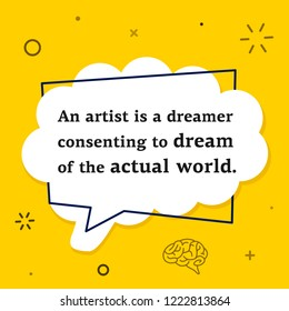 Vector quote. An artist is a dreamer consenting to dream of the actual world.