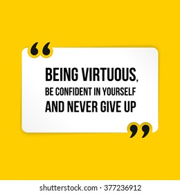 Vector quote. Being virtuous, be confident in yourself and never give up