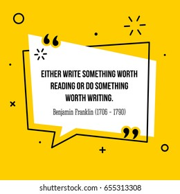 Vector quote. Either write something worth reading or do something worth writing. Benjamin Franklin