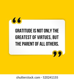 Vector quote. Gratitude is not only the greatest of virtues, but the parent of all others.