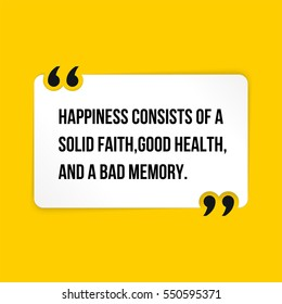 Vector quote. Happiness consists of a solid faith, good health, and a bad memory.