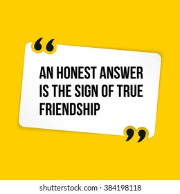 Vector quote. An honest answer is the sign of true friendship