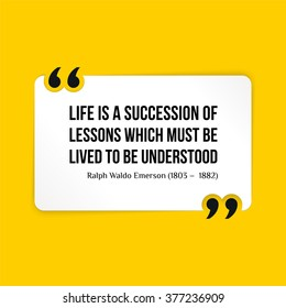 Vector quote. Life is a succession of lessons which must be lived to be understood.