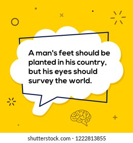 Vector quote. A man's feet should be planted in his country, but his eyes should survey the world.