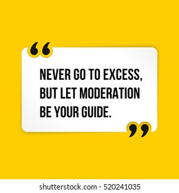 Vector quote. Never go to excess, but let moderation be your guide.