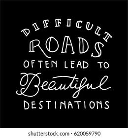 Vector Quote on Black - Difficult roads often lead to beautiful destinations
