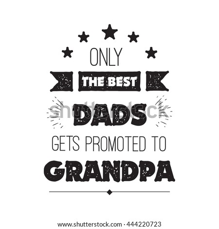 54448efc Vector quote - Only The Best Dads Get Promoted To Grandpa. Grandfathers  gift. Happy grandparents day card. ideal for printing on t-shirts, cups and  other ...
