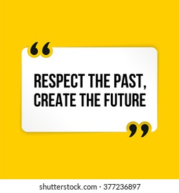 Vector quote. Respect the past, create the future