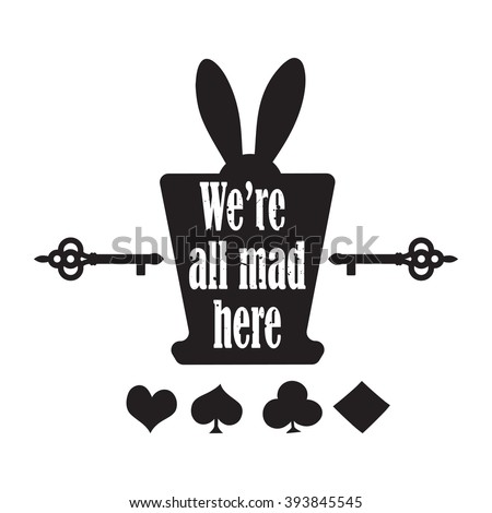 "Vector quote with top hat, ear rabbit, key and playing cards - quote of ""Alice in Wonderland"". ideal for printing on t-shirts, invitations or theme party"