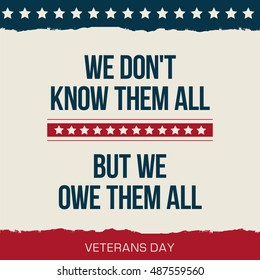 Vector quote  - We don't know them all. But we owe them all! Veterans day poster.
