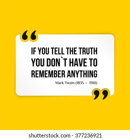 Vector quote. If you tell the truth you don't have to remember anything
