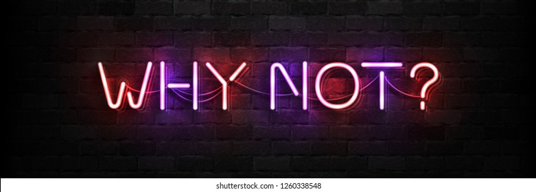 Vector realistic isolated neon sign of Why Not logo for template decoration and covering on the wall background.