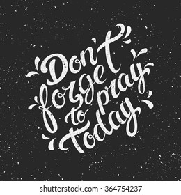 Vector religious lettering - Don't forget to pray today. Modern lettering illustration.  Perfect illustration for t-shirts, banners, flyers and other types of business design.
