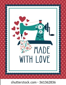 "Vector retro background with sewing machine, fabric, hearts and text ""made with love"". Vintage label with elements for hand made. Stylish frame with cute illustration."