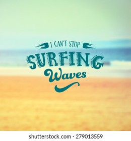 """Vector Retro typography. Summer Label in blurred beach landscape background. Quote """"I can't stop Surfing Waves""""."""